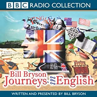 Journeys in English                   By:                                                                                                                                 Bill Bryson                               Narrated by:                                                                                                                                 Bill Bryson                      Length: 2 hrs and 45 mins     17 ratings     Overall 4.5