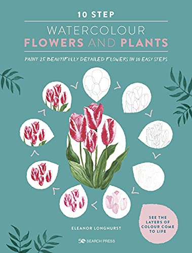10 Step Watercolour: Flowers & Plants: Paint 25 beautifully detailed flowers in 10 easy steps (English Edition)
