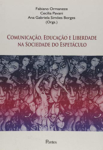 Comunicacao, Educacao E Liberdade Na Sociedade Do Espetaculo