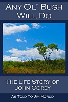 Paperback Any Ol' Bush Will Do - Special Edition, Color: The Life Story of John Corey Book