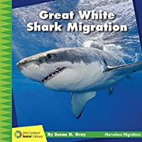 Great White Shark Migration (21st Century Junior Library: Marvelous Migrations)