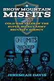 Snow Mountain Misfits: Cold War Tales of the Super Secret Army Security Agency