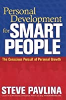 Personal Development for Smart People: The Conscious Pursuit of Personal Growth by Steve Pavlina(2009-10-15)