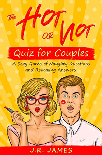 The Hot or Not Quiz for Couples: A Sexy Game of Naughty Questions and Revealing Answers