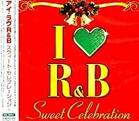 I LOVE R&B~スウィート・セレブレーション