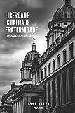Liberdade, Igualdade & Fraternidade: Estudos à Luz do Rito Moderno (Portuguese Edition)