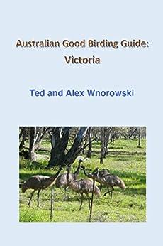 Australian Good Birding Guide: Victoria by [Ted Wnorowski, Alex Wnorowski]