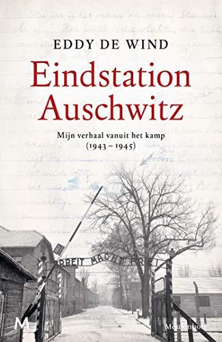 Eindstation Auschwitz: Mijn verhaal vanuit het kamp (1943 - 1945) (Dutch Edition)