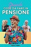 Grandi Cose Da Fare In Pensione: Prendi In Giro l'Amico Che Va In Pensione, Con Questo Libro Divertente Gli Suggerirai Grandi Cose Da Fare Per Non Annoiarsi   Grande Idea Regalo Per Pensionamento Uom