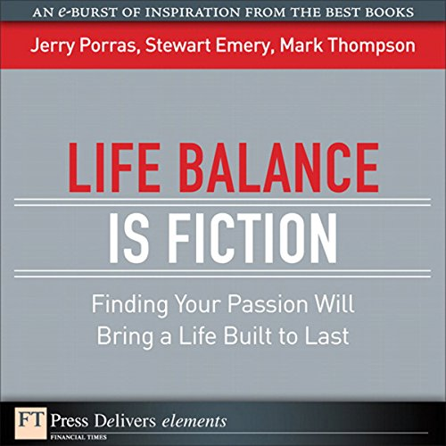 Life Balance Is Fiction     Finding Your Passion Will Bring a Life Built to Last              By:                                                                                                                                 Jerry Porras,                                                                                        Stewart Emery,                                                                                        Mark Thompson                               Narrated by:                                                                                                                                 Peter Johnson                      Length: 12 mins     3 ratings     Overall 3.0