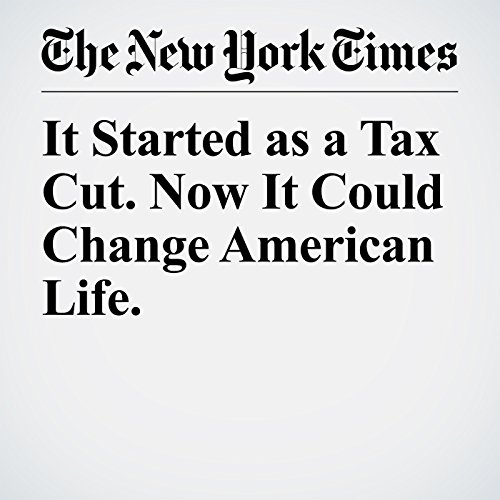 It Started as a Tax Cut. Now It Could Change American Life. copertina