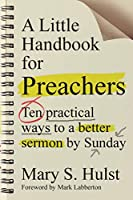A Little Handbook for Preachers: Ten Practical Ways to a Better Sermon by Sunday