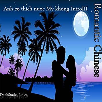 Romantic Chinese - Anh Co Thich Nuoc My Khong - Intro III