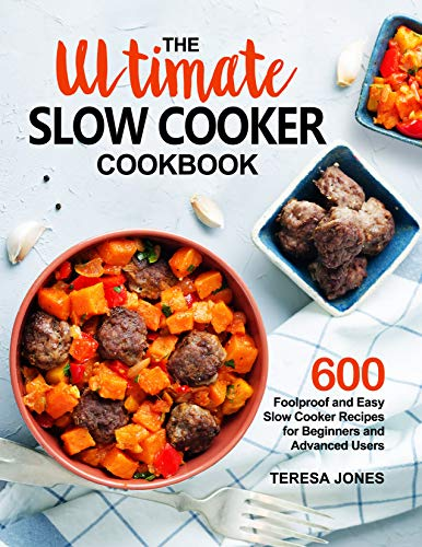 The Ultimate Slow Cooker Cookbook: 600 Foolproof and Easy Slow Cooker Recipes for Beginners and Advanced Users (English Edition)