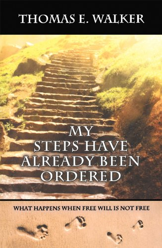 Book: My Steps Have Already Been Ordered - What happens when free will is not free. by Thomas E Walker