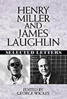Henry Miller and James Laughlin: Selected Letters