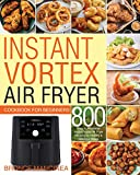 Instant Vortex Air Fryer Cookbook for Beginners: 800 Easy & Affordable Instant Vortex Air Fryer Recipes for Healthy & Delicious Meals