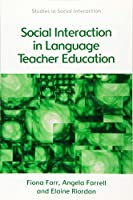 Social Interaction in Language Teacher Education (Studies in Social Interaction)