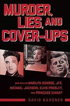 Murder Lies and Cover-Ups  Who Killed Marilyn Monroe JFK Michael Jackson Elvis Presley and Princess Diana?