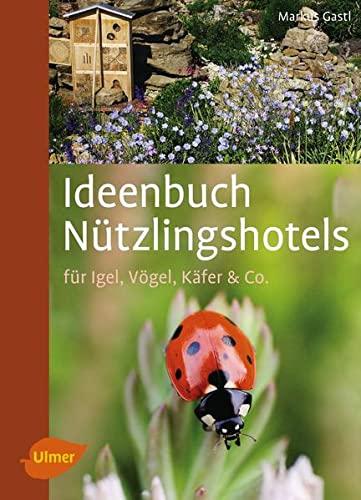 Ideenbuch Nützlingshotels: Für Igel, Vögel, Käfer & Co.