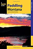 Paddling Montana: A Guide to the State s Best Rivers (Paddling Series)