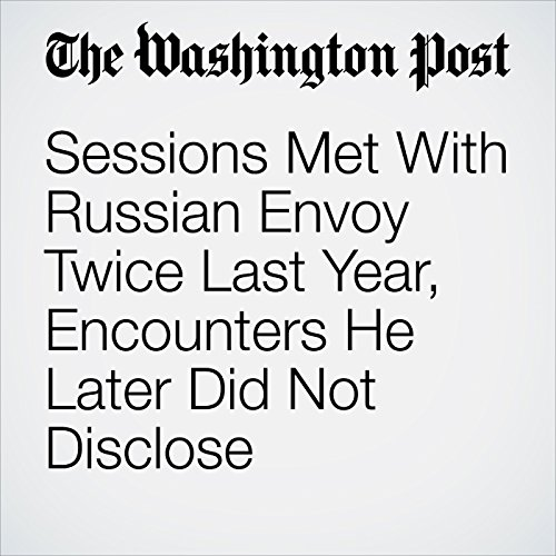 Sessions Met With Russian Envoy Twice Last Year, Encounters He Later Did Not Disclose copertina