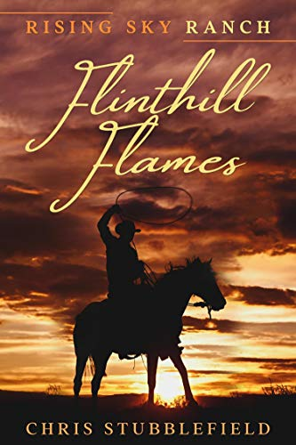 Rising Sky Ranch: Flinthill Flames by [Chris  Stubblefield]