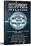 CRYPTOCURRENCY INVESTING: Cryptocurrencies trading strategies for beginners. HOW TO INVEST IN BITCOIN, nft, cryptoart, altcoin, and ethereum to get your ... Freedom through Stock Investments Book 12)