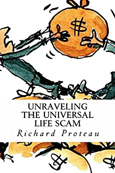 Unraveling The Universal Life Scam (The Shorter Truth Book 1) by [Richard Proteau, Alison Proteau]