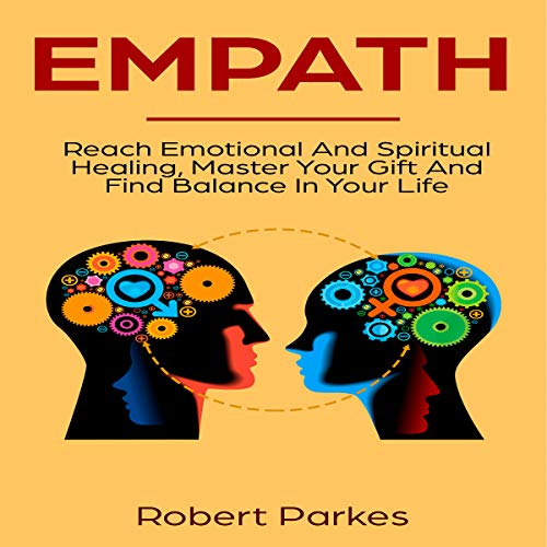 Empath: Reach Emotional and Spiritual Healing, Master Your Gift and Find Balance in Your Life     Empath Series, Book 1              By:                                                                                                                                 Robert Parkes                               Narrated by:                                                                                                                                 Charles Robert Fox                      Length: 1 hr and 15 mins     1 rating     Overall 5.0