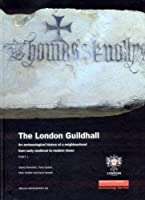 The London Guildhall: An Archaeological History of a Neighbourhood from Early Medieval to Modern Times (Molas Monograph)