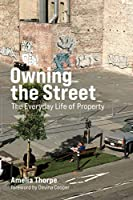 Owning the Street: The Everyday Life of Property (Urban and Industrial Environments)