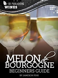 Melon de Bourgogne: Beginners Guide to Wine (101 Publishing: Wine Series) (English Edition)