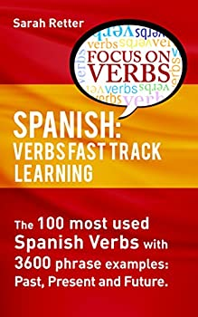 SPANISH  VERBS FAST TRACK LEARNING   The 100 most used Spanish verbs with 3600 phrase examples  past present and future  SPANISH LEARNING FOR ENGLISH SPEAKERS