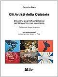 GLI ARTISTI DELLA CALABRIA. Dizionario degli Artisti Calabresi dell'Ottocento e del Novecento