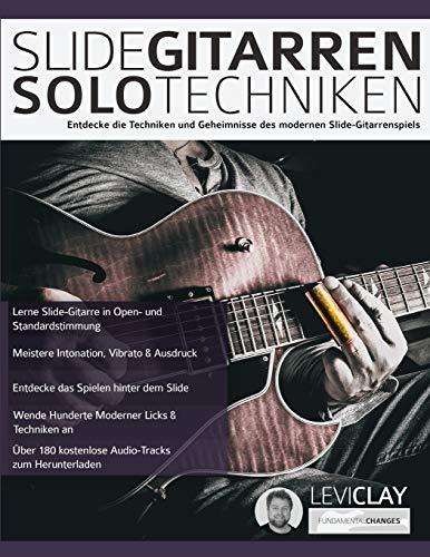 Slide-Gitarren-Solo-Techniken: Entdecke die Techniken und Geheimnisse des modernen Slide-Gitarrenspiels: Lerne Hot Country Hybridpicking, Banjo Rolls, Licks & Techniken