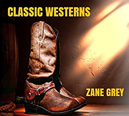 Classic Westerns - 27 Zane Grey Novels by [Zane Grey]