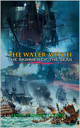 The Water-Witch; Or, the Skimmer of the Seas: A Tale by James Fenimore Cooper: Classic Edition Illustrations (English Edition)