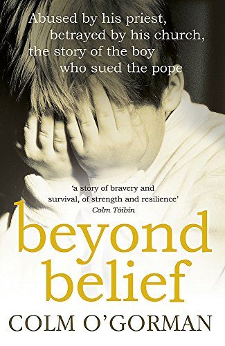 Beyond Belief: Abused by his priest, betrayed by his church, the story of the boy who sued the pope