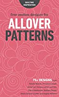 Free-Motion Designs for Allover Patterns: 75+ Designs from Natalia Bonner, Christina Cameli, Jenny Carr Kinney, Laura Lee Fritz, Cheryl Malkowski, Bethany Pease, Sheila Sinclair Snyder, and Angela Walters!