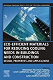 Eco-efficient Materials for Reducing Cooling Needs in Buildings and Construction: Design, Properties and Applications (Woodhead Publishing Series in Civil and Structural Engineering)