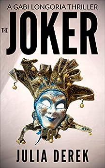 The Joker (A Gabi Longoria Thriller Book 2) by [Julia Derek]