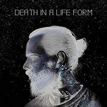 Death in a Life Form