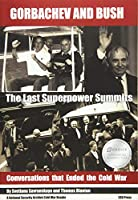 Gorbachev and Bush: The Last Superpower Summits; Conversations That Ended the Cold War (National Security Archive Cold War Readers)