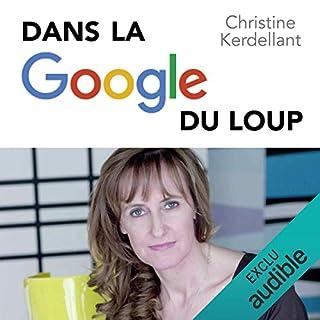 Dans la Google du loup                   De :                                                                                                                                 Christine Kerdellant                               Lu par :                                                                                                                                 Éric Chantelauze                      Durée : 8 h et 35 min     50 notations     Global 4,6