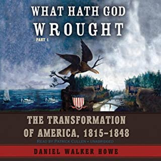 What Hath God Wrought     The Transformation of America, 1815 - 1848              By:                                                                                                                                 Daniel Walker Howe                               Narrated by:                                                                                                                                 Patrick Cullen                      Length: 32 hrs and 50 mins     1,003 ratings     Overall 4.3