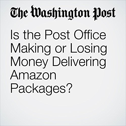 Is the Post Office Making or Losing Money Delivering Amazon Packages? audiobook cover art