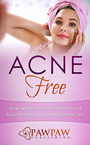 Acne Free: Acne Treatment, Acne Prevention and Acne Elimination for Healthy Flawless Skin (English Edition)