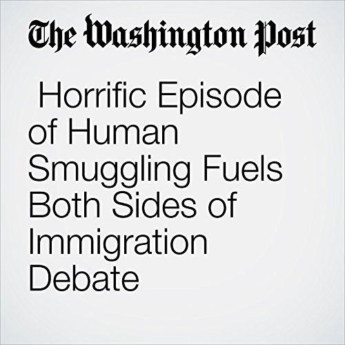 Horrific Episode of Human Smuggling Fuels Both Sides of Immigration Debate audiobook cover art