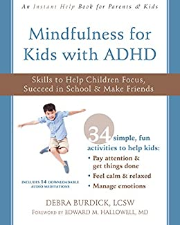 Mindfulness for Kids with ADHD: Skills to Help Children Focus, Succeed in School, and Make Friends (Instant Help Books) by [Debra Burdick, Edward M. Hallowell]